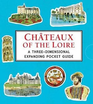 Chateaux of the Loire : A Three-dimensional Expanding Pocket Guide - Trisha Krauss