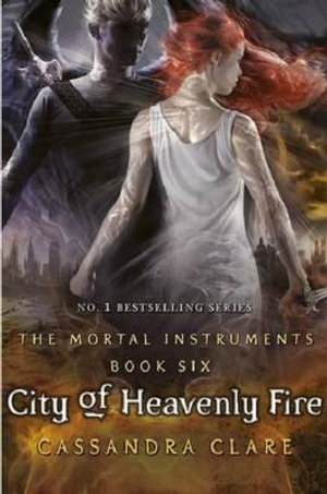 City of Heavenly Fire  : Mortal Instruments Series : Book 6 - Cassandra Clare