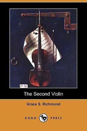 The Second Violin (Dodo Press) - Grace S Richmond