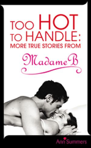 Too Hot to Handle : True Stories as Told to Madame B - Ann Summers