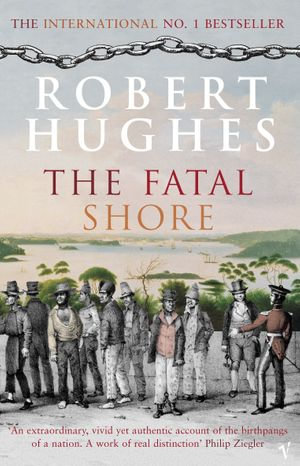 The Fatal Shore - Robert Hughes