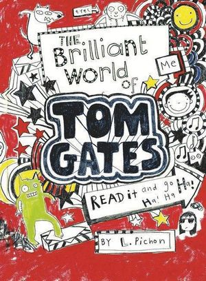 The Brilliant World of Tom Gates : Tom Gates : Book 1 - Liz Pichon