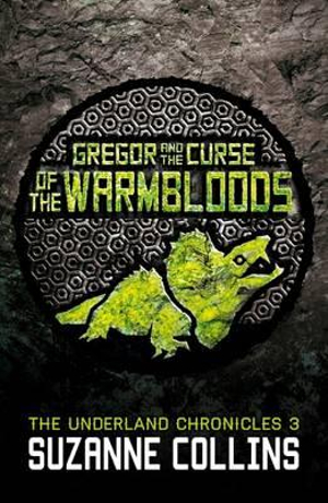 Gregor and the Curse of the Warmbloods : The Underland Chronicles : Book 3 - Suzanne Collins