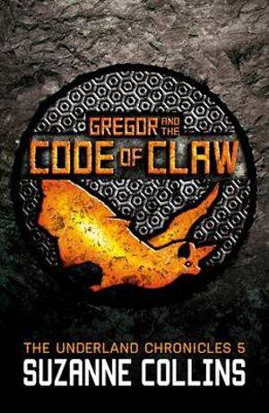 Gregor and the Code of Claw : The Underland Chronicles : Book 5 - Suzanne Collins