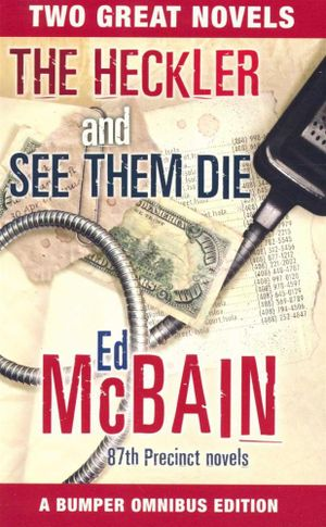 The Heckler and See Them Die : Two Great 87th Precinct Novels - A Bumper Ominbus Edition - Ed McBain