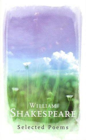 William Shakespeare : Selected Poems - William Shakespeare