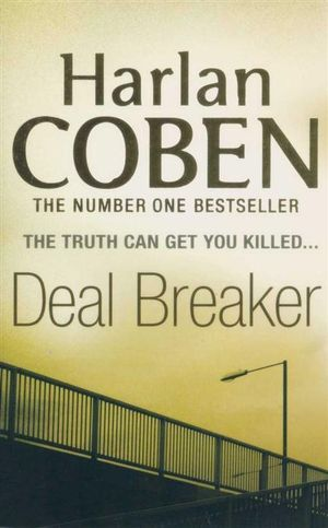 Deal Breaker : The Truth Can Get You Killed... - Harlen Coben