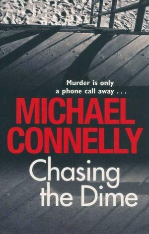 Chasing the Dime : Murder is Only A Phone Call Away... - Michael Connelly