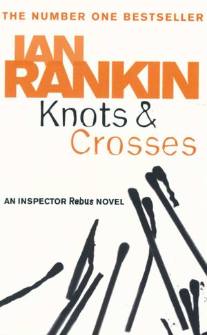 Knots & Crosses : Inspector Rebus : Book 1 - Ian Rankin