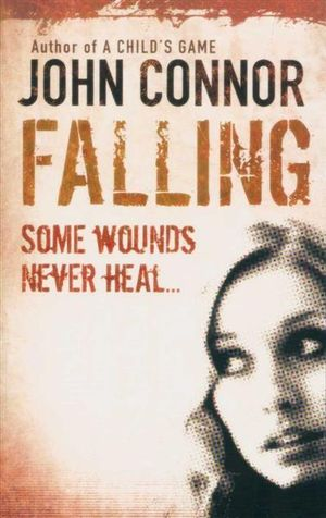 Falling : Some Wounds Never Heal. - John Connor