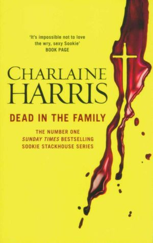 Dead in the Family : Sookie Stackhouse Series : Book 10 - Charlaine Harris