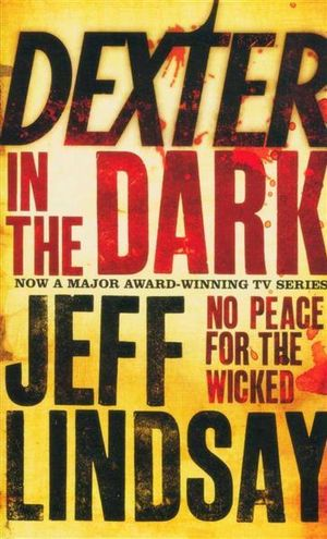 Dexter in the Dark : Dexter 3 - No Peace for the Wicked - Jeff Lindsay