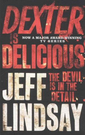 Dexter is Delicious : Dexter 5 - The devil is in the detail - Jeff Lindsay
