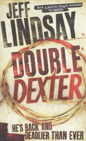 Double Dexter : Dexter 6 - He's back and deadlier than ever - Jeff Lindsay