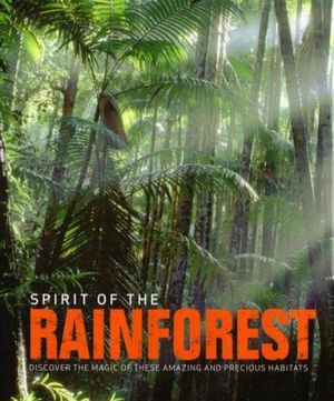 Spirit Of The Rainforest : Discover the Magic of These Amazing and Precious Habitats - Gill Davies