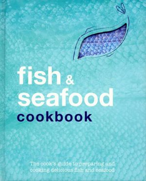 Fish & Seafood Cookbook : The Cook's Guide to Preparing and Cooking Delicious Fish and Seafood - Susanna Tee