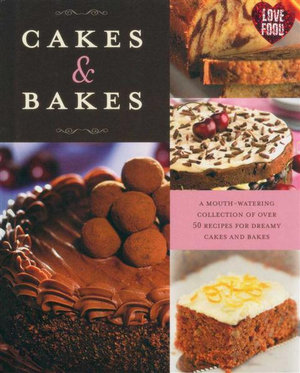 Cakes and Bakes : A Mouth Watering Collection of Over 50 Recipes For Dreamy Cakes and Bakes - Parragon