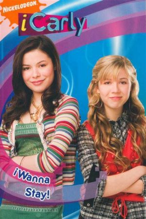 iWanna Stay! : iCarly