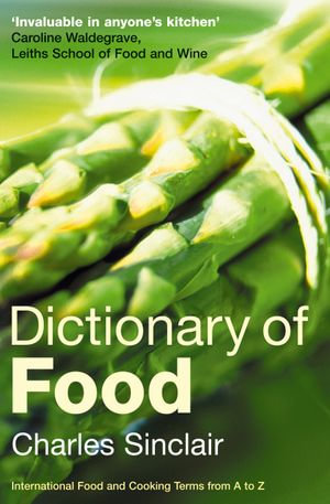 Dictionary of Food : International Food and Cooking Terms from A to Z - Charles Sinclair