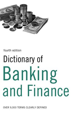 Dictionary of Banking and Finance : Over 9,000 terms clearly defined - Bloomsbury Publishing