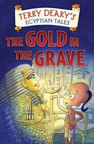 Egyptian Tales : The Gold in the Grave: The Gold in the Grave - Terry Deary