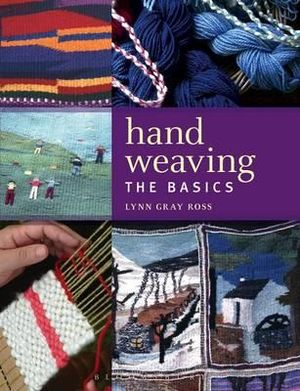 Hand Weaving : The Basics - Lynn Gray Ross