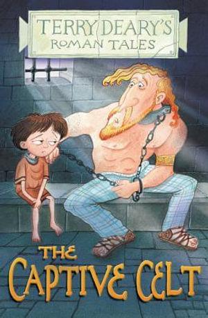 The Captive Celt : Roman Tales - Terry Deary