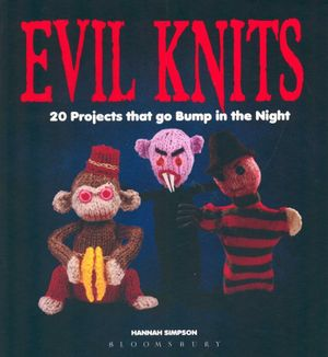 Evil Knits : 20 Projects That Go Bump in the Night - Hannah Simpson