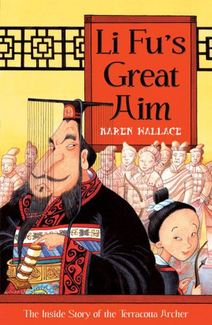 Li Fu's Great Aim : The Inside Story of the Terracotta Archer - Karen Wallace