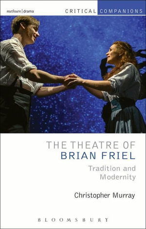 The Theatre of Brian Friel : Tradition and Modernity - Christopher Murray