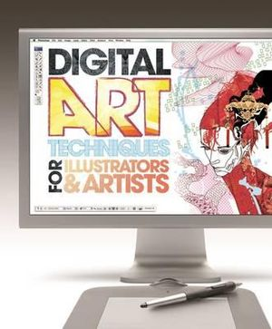 The Digital Art Techniques for Illustrators & Artists : The Essential Guide to Creating Digital Illustration and Artworks Using Photoshop, Illustrator and - Joel Lardner