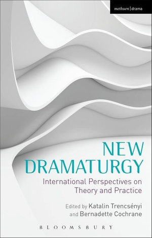 New Dramaturgy : International Perspectives on Theory and Practice - Katalin Trencs Nyi