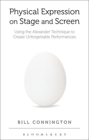 Physical Expression on Stage and Screen : Using the Alexander Technique to Create Unforgettable Performances - Bill Connington