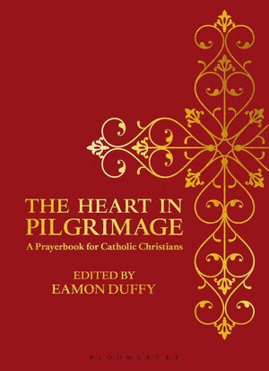 The Heart in Pilgrimage : A Prayerbook for Catholic Christians - Eamon Duffy