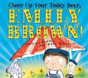 Cheer Up Your Teddy Bear, Emily Brown! - Cressida Cowell