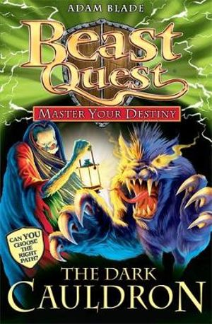 Beast Quest : The Dark Cauldron : Master Your Destiny Series : Book 1 - Adam Blade