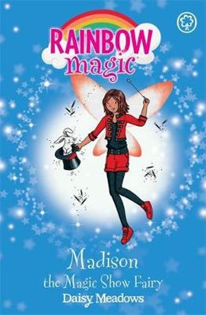 Madison the Magic Show Fairy : The Showtime Fairies : The Rainbow Magic Series : Book 99 - Daisy Meadows