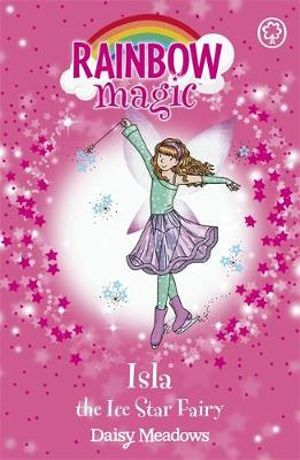Isla the Ice Star Fairy : The Showtime Fairies : The Rainbow Magic Series : Book 104 - Daisy Meadows