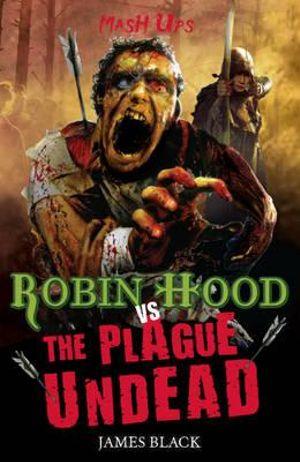Robin Hood vs the Plague Undead : Mash Ups Ser. - James Black