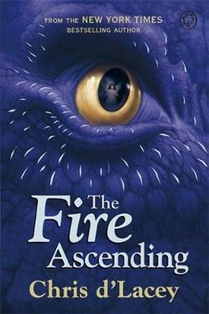 The Fire Ascending : The Last Dragon Chronicles : Book 7 - Chris d'Lacey