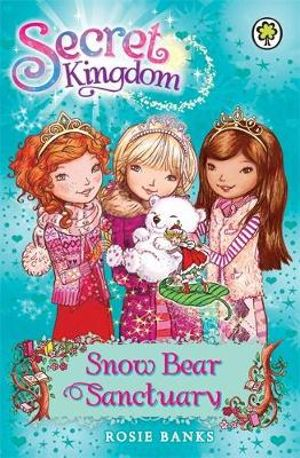 Snow Bear Sanctuary : Secret Kingdom Series : Book 15 - Rosie Banks