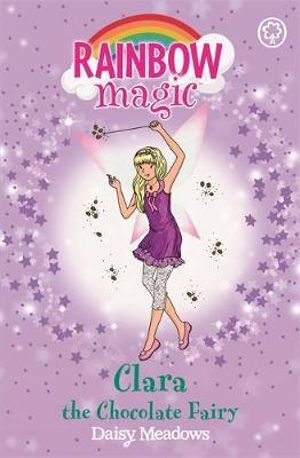 Clara the Chocolate Fairy : The Sweet Fairies : The Rainbow Magic Series : Book 130 - Daisy Meadows