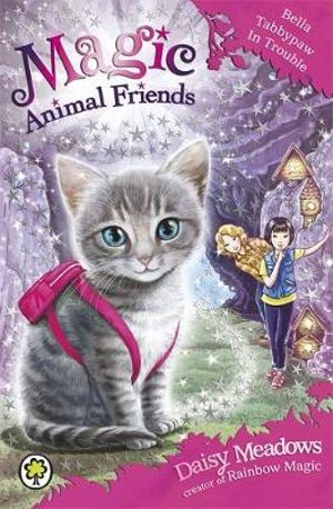 Bella Tabbypaw in Trouble : Magic Animal Friends Series : Book 4 - Daisy Meadows