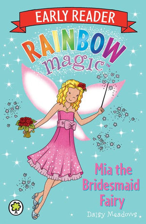 Mia the Bridesmaid Fairy : Rainbow Magic Early Reader - Daisy Meadows
