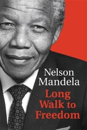 Long Walk to Freedom : The Commemorative Edition - Nelson Mandela