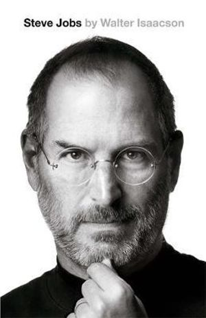 Steve Jobs : The Exclusive Biography - Walter Isaacson