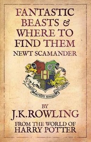 Fantastic Beasts and Where to Find Them : From the World of Harry Potter - J. K. Rowling