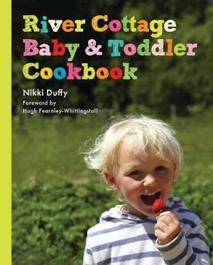 River Cottage Baby and Toddler Cookbook - Nikki Duffy