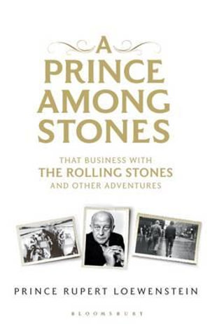 A Prince Among Stones : That Business with the Rolling Stones and Other Adventures - Prince Rupert Loewenstein