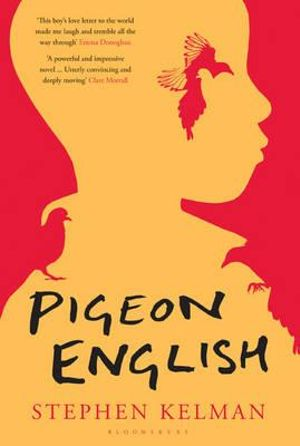 Pigeon English : Shortlisted for the 2011 Man Booker Prize - Stephen Kelman